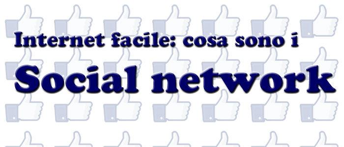 Internet facile: cosa sono i social network
