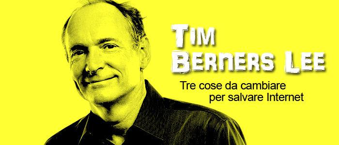 Tim Berners Lee: Tre cose da cambiare per salvare Internet