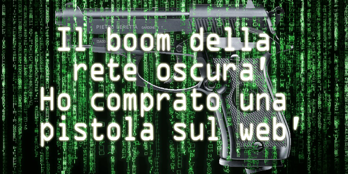 Il boom della rete oscura'Ho comprato una pistola sul web'