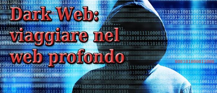 Dark Web:  viaggiare nel web profondo