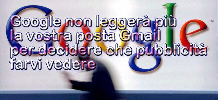 Google non leggerà più la vostra posta Gmail per decidere che pubblicità farvi vedere