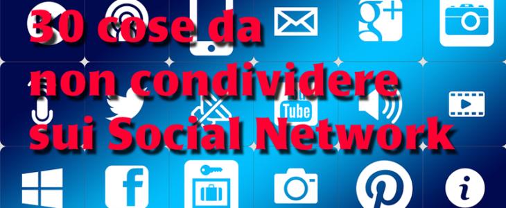 30 cose da non condividere sui Social Network
