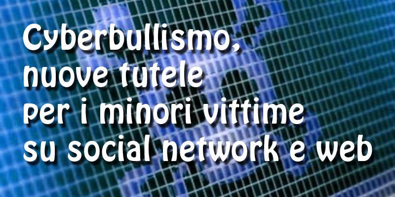 Cyberbullismo, nuove tutele per i minori vittime su social network e web