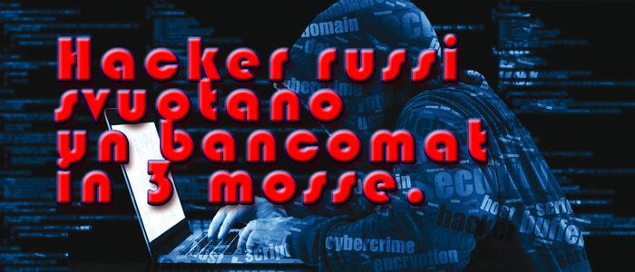 Hacker russi svuotano un bancomat in 3 mosse.