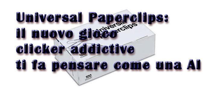 Universal Paperclips: il nuovo gioco clicker addictive ti fa pensare come una AI