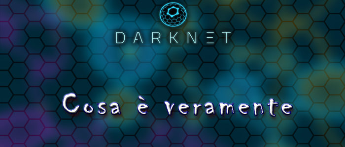 Internet Facile – Cos'è veramente la Darknet?