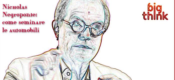 Nicholas Negroponte: come seminare le automobili
